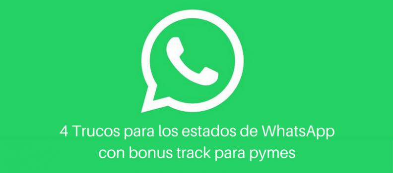 4 Trucos para los estados de WhatsApp con bonus track para pymes